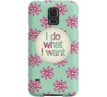 I do what I want Samsung Galaxy Case/Skin