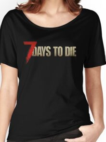 7 Days to Die Women's Relaxed Fit T-Shirt