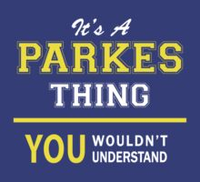 It's A PARKES thing, you wouldn't understand !! by satro