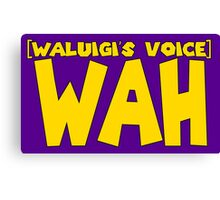 Wah (Waluigi's Voice) Canvas Print