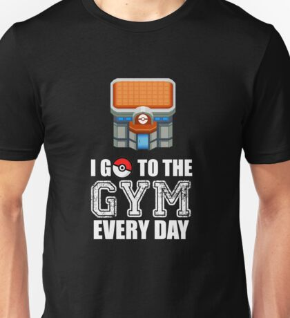 I Go To The Gym Every Day Hilarious PokeGo Parody Poke-Ball Tshirt Unisex T-Shirt
