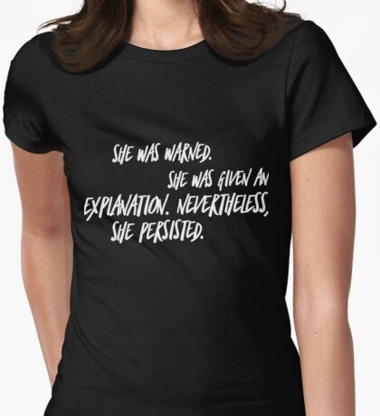 She was warned. She was given an explanation. Nevertheless, she persisted. Womens Fitted T-Shirt