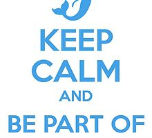 Keep Calm and Be Part Of That World by musicalproducts
