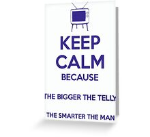 Keep Calm because The Bigger The Telly, The Smarter The Man Greeting Card