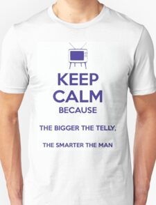 Keep Calm because The Bigger The Telly, The Smarter The Man T-Shirt