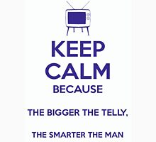 Keep Calm because The Bigger The Telly, The Smarter The Man Unisex T-Shirt
