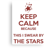 Keep Calm because This I Swear By The Stars Canvas Print