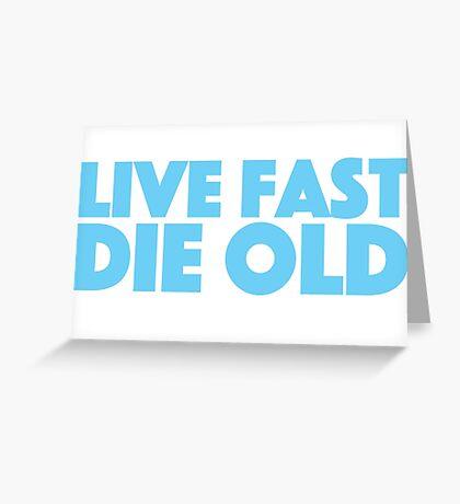 Live fast die old Greeting Card