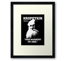 Kropotkin Quotes #3: Free Markets? My Arse. Framed Print