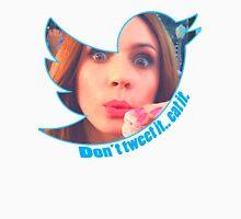 Don't Tweet It. Eat it. Unisex T-Shirt