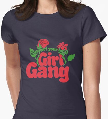 Support your local Girl Gang Womens Fitted T-Shirt