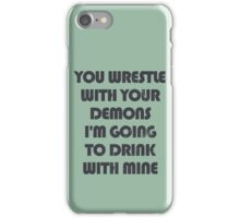 You wrestle your demons I'm going to drink with mine iPhone Case/Skin