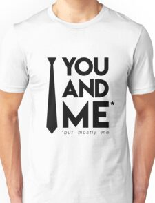 You and me (but mostly me) Unisex T-Shirt