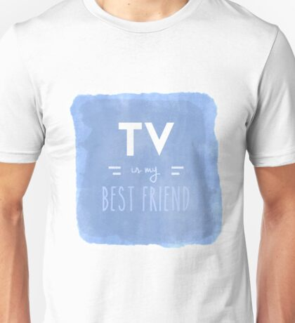TV is my Best Friend Unisex T-Shirt