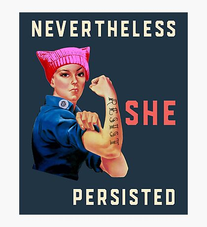 Nevertheless She Persisted. Resist with Rosie. Photographic Print