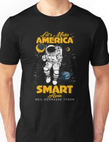 Let's Make America Smart Again Neil Degrasse Tyson's Unisex T-Shirt