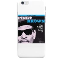 Pinky Brown - You Know You Like It iPhone Case/Skin