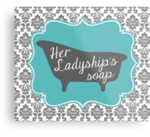 """Downton Abbey """"Her Ladyship's Soap"""" Metal Print"""