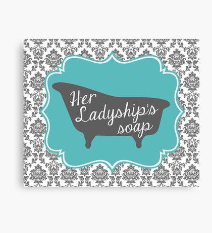 "Downton Abbey ""Her Ladyship's Soap"" Canvas Print"