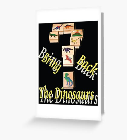 Bring Back the Dinosaurs in Black Greeting Card