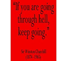 """Churchill, """"If you are going through hell, keep going."""" Sir Winston Churchill Photographic Print"""
