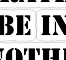 Right Now, I'd Rather Be In Another Dimension - Black Text Sticker