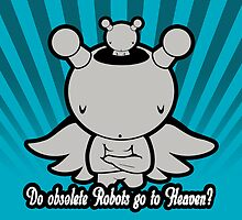 Do obsolete robots go to Heaven? by BigFatRobot