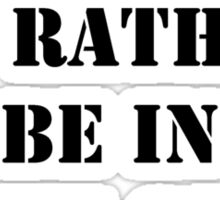 Right Now, I'd Rather Be In Earth Orbit - Black Text Sticker