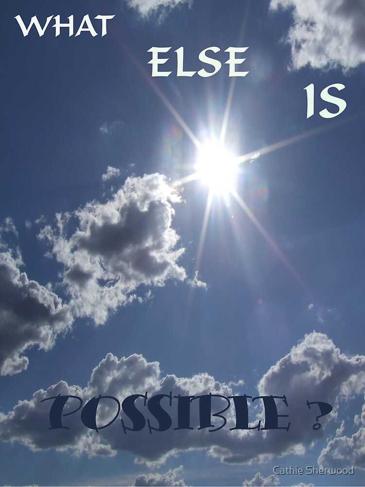 """Sunburst and """"What Else is Possible?"""" by Cathie Sherwood"""