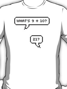 What's 9 + 10? 21? T-Shirt