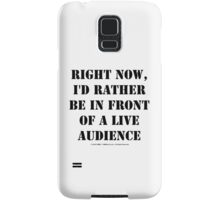 Right Now, I'd Rather Be In Front Of A Live Audience - Black Text Samsung Galaxy Case/Skin