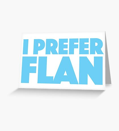 I prefer flan Greeting Card