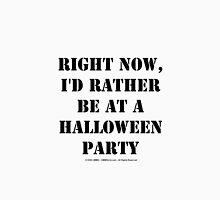 Right Now, I'd Rather Be At A Halloween Party - Black Text Womens Fitted T-Shirt
