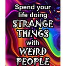 Spend your life doing strange things with weird people 01 by GentryRacing