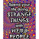 Spend your life doing strange things with weird people 05 by GentryRacing