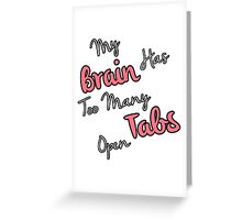Too Many Tabs Greeting Card