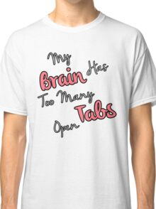 Too Many Tabs Classic T-Shirt
