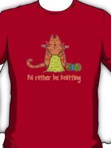 I'd rather be knitting..... T-Shirt