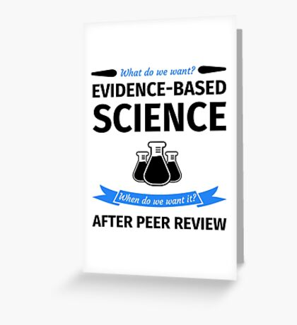 What do we want? Evidence-Based Science! When do we Want it? After Peer Review! Greeting Card