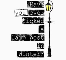 Have you ever licked a lamp post in winter? T-Shirt