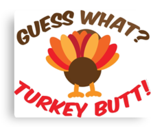 Guess What? Tukey Butt! Canvas Print