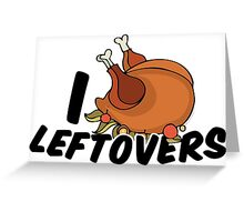 I Love Leftovers Greeting Card