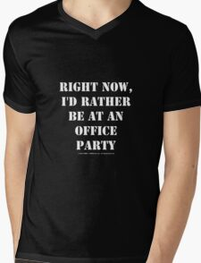 Right Now, I'd Rather Be At An Office Party - White Text Mens V-Neck T-Shirt