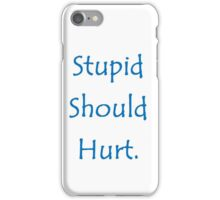 Stupid Should Hurt iPhone Case/Skin