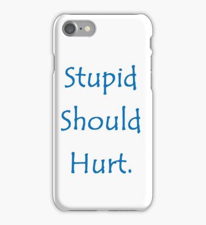 Stupid Should Hurt iPhone Case/Skin