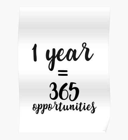1 year, 365 opportunities Poster