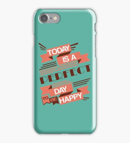 Today Is A Perfect Day To Be Happy iPhone Case/Skin