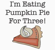 I'm Eating Pumpkin Pie For Three! by HolidaySwaggT