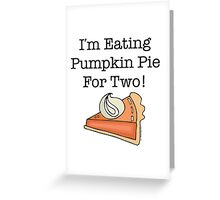 I'm Eating Pumpkin Pie For Two! Greeting Card