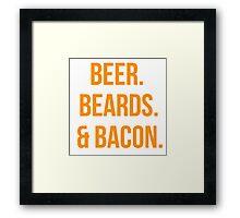 Beer. Beards. Bacon. Framed Print
